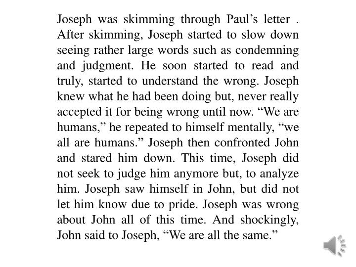 Joseph was skimming through Paul's letter . After skimming, Joseph started to slow down seeing rat...