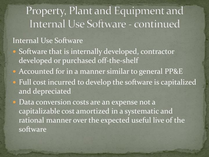 Property, Plant and Equipment and Internal Use Software - continued