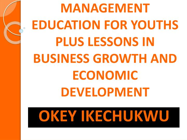 Management education for youths plus lessons in business growth and economic development