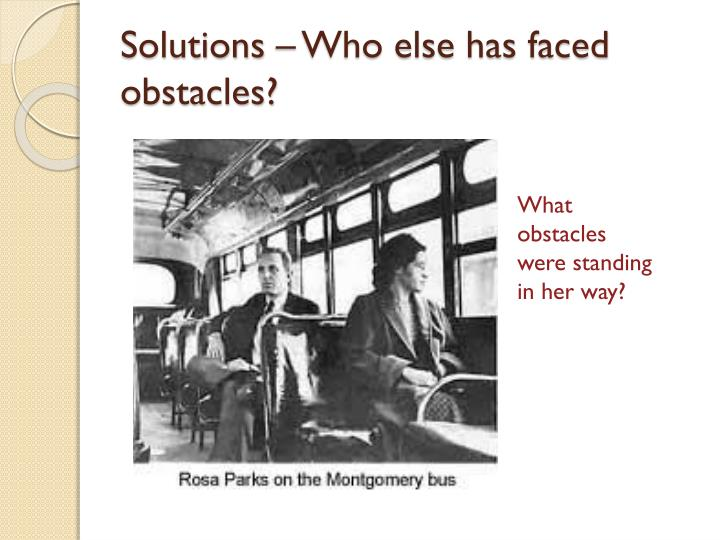 Solutions – Who else has faced obstacles?