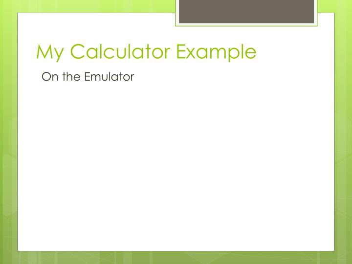My Calculator Example