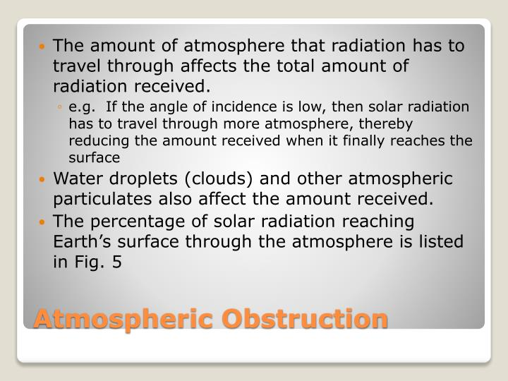 The amount of atmosphere that radiation has to travel through affects the total