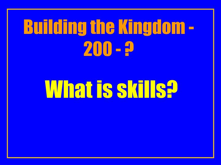 Building the Kingdom -200 - ?