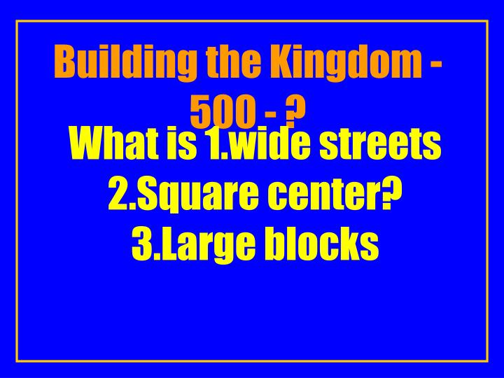 Building the Kingdom -500 - ?