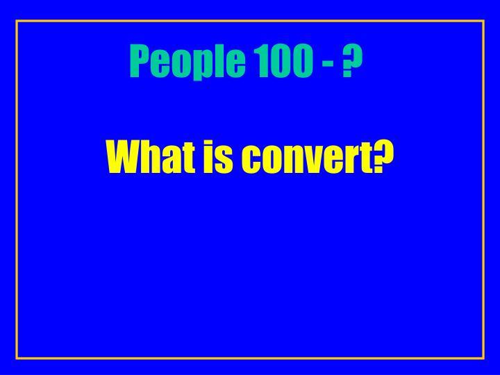 People 100 - ?