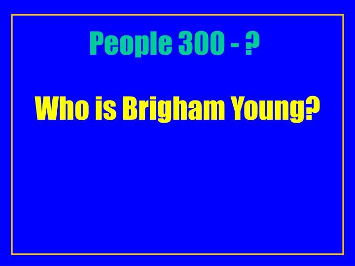 People 300 - ?