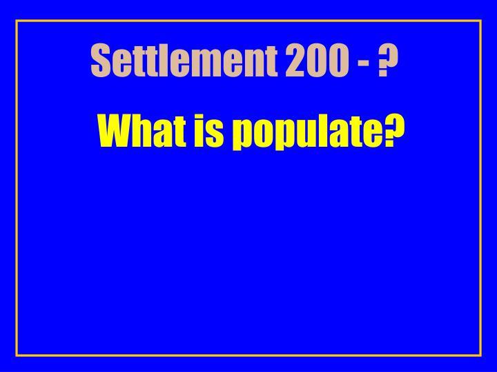 Settlement 200 - ?