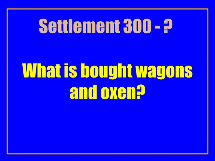 Settlement 300 - ?