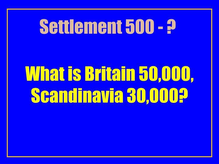 Settlement 500 - ?