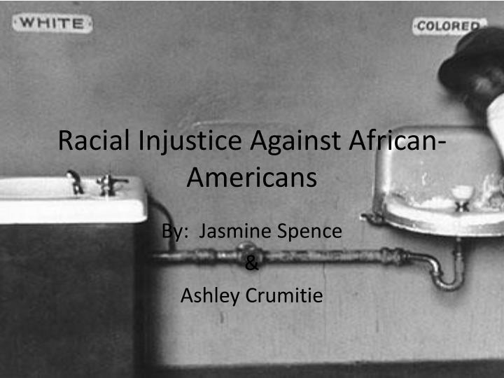 Racial injustice against african americans