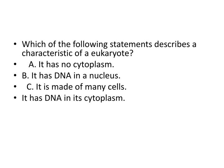 Which of the following statements describes a characteristic of a eukaryote?