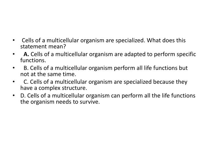 Cells of a multicellular organism are specialized. What does this statement mean?
