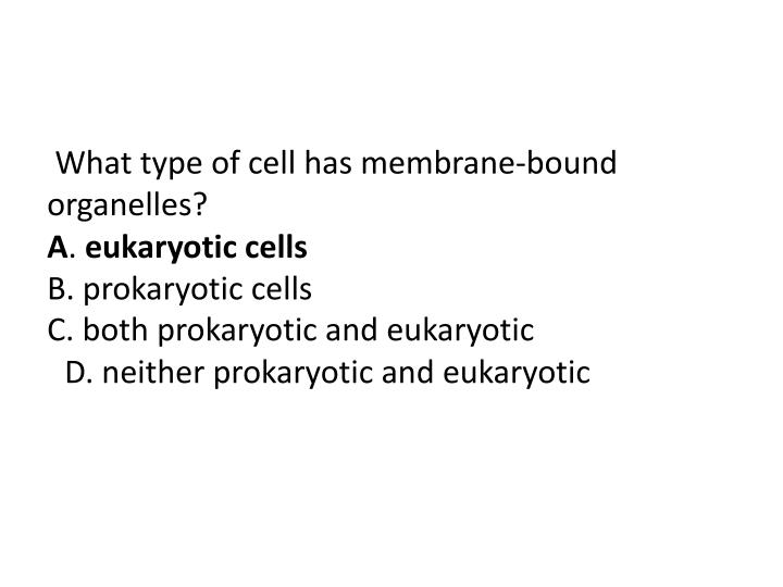 What type of cell has membrane-bound organelles?
