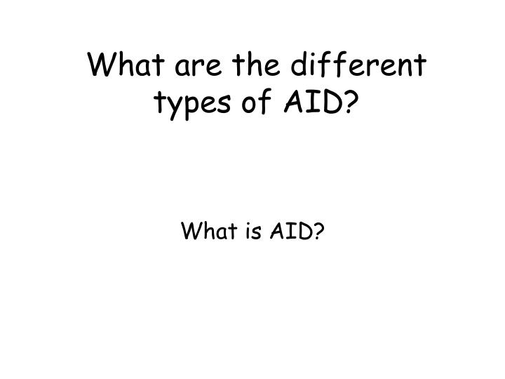What are the different types of AID?