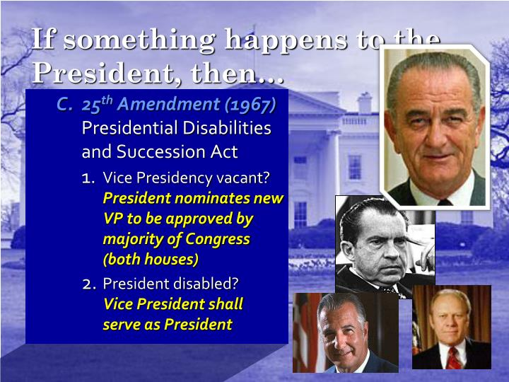 If something happens to the President, then…