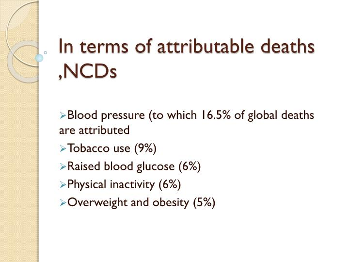 In terms of attributable deaths ,NCDs