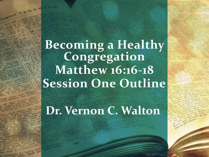 becoming a healthy congregation matthew 16 16 18 session one outline n.