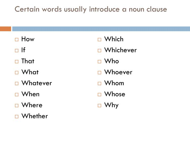 Certain words usually introduce a noun clause