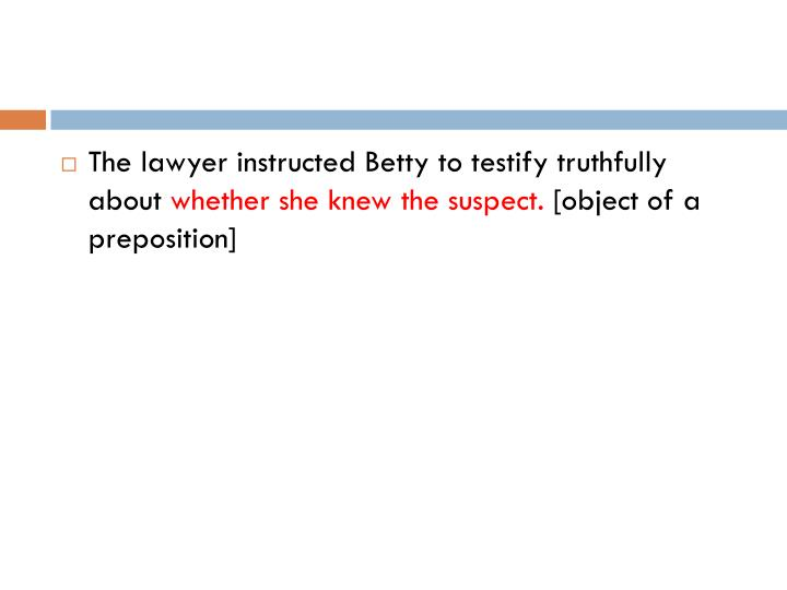 The lawyer instructed Betty to testify truthfully about