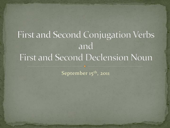 First and second conjugation verbs and first and second declension noun