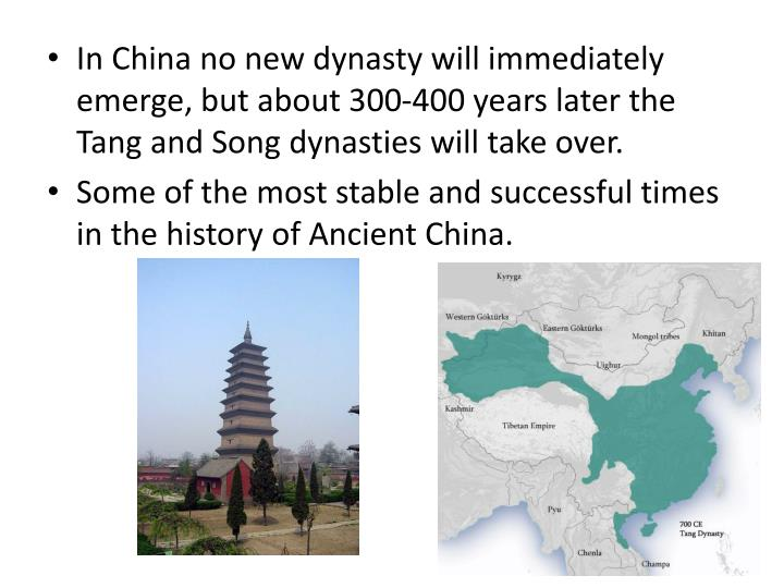 In China no new dynasty will immediately emerge, but about 300-400 years later the Tang and Song dynasties will take over.