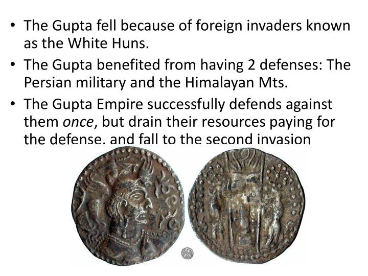 The Gupta fell because of foreign invaders known as the White Huns.