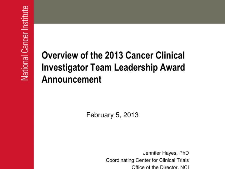 Overview of the 2013 cancer clinical investigator team leadership award announcement