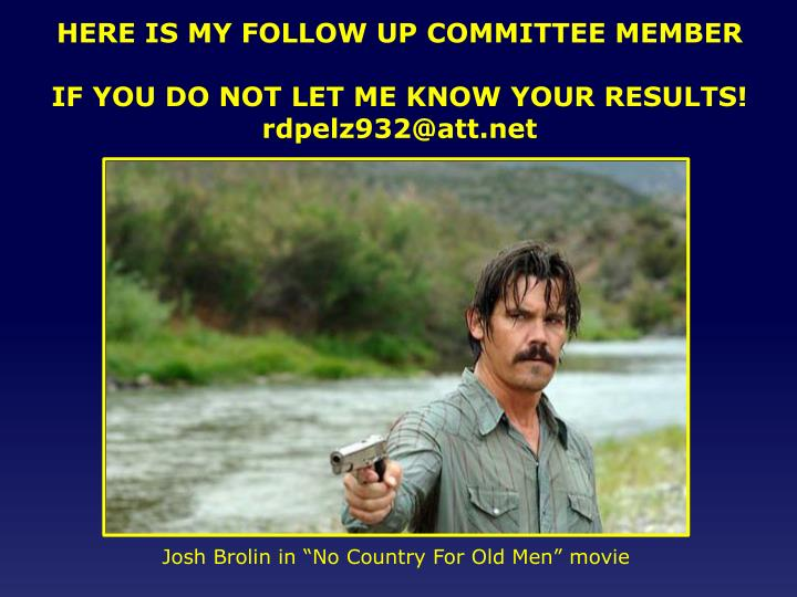 HERE IS MY FOLLOW UP COMMITTEE MEMBER