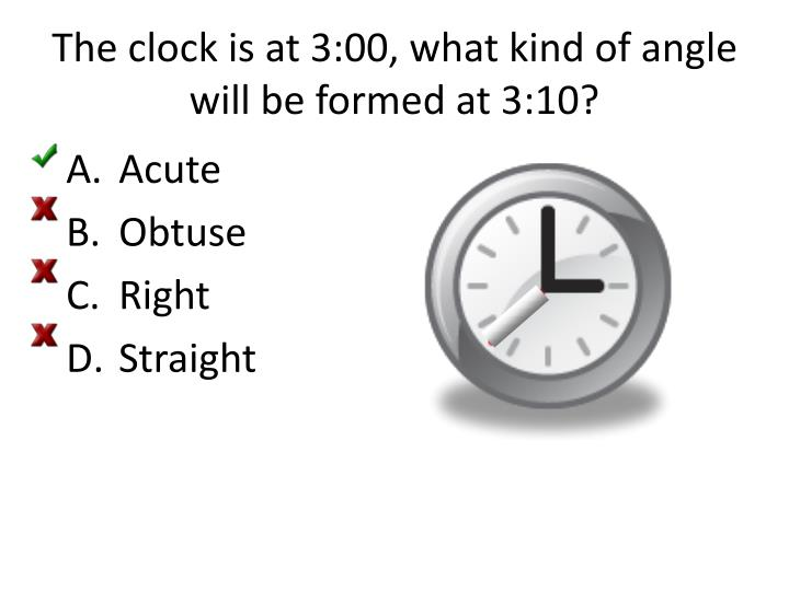 The clock is at 3:00, what kind of angle will be formed at 3:10?