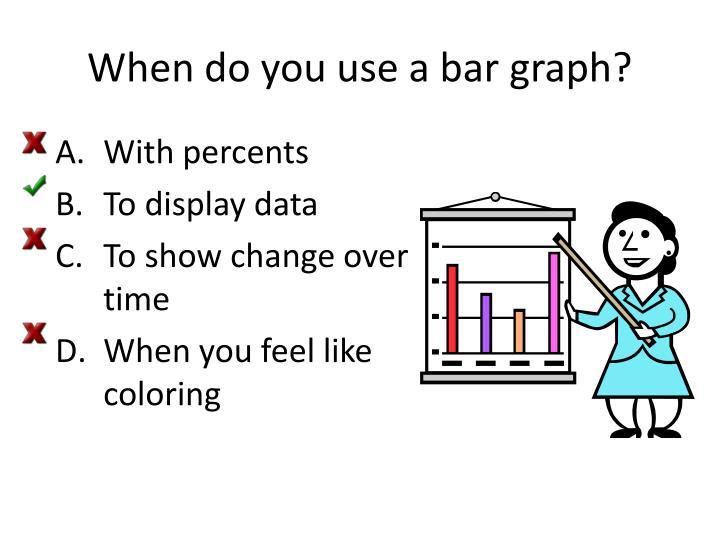 When do you use a bar graph?