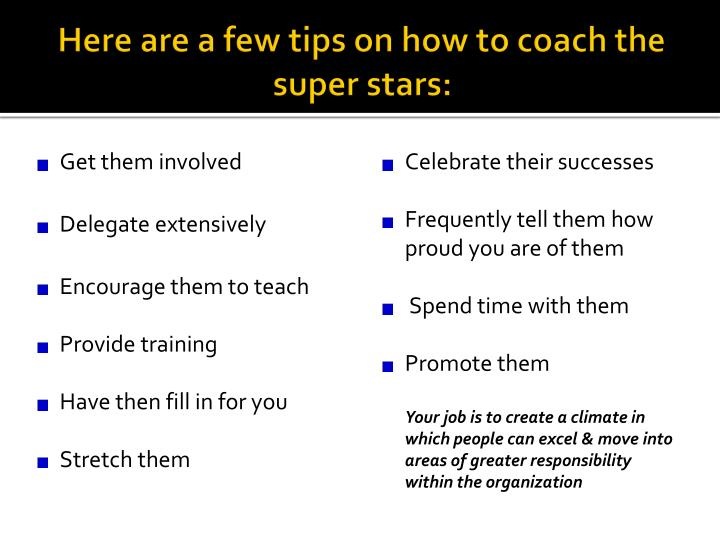 Here are a few tips on how to coach the super stars: