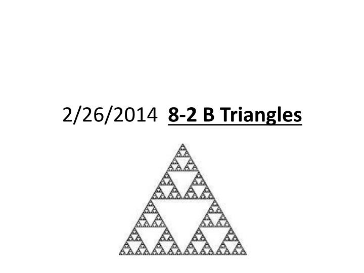 2 26 2014 8 2 b triangles
