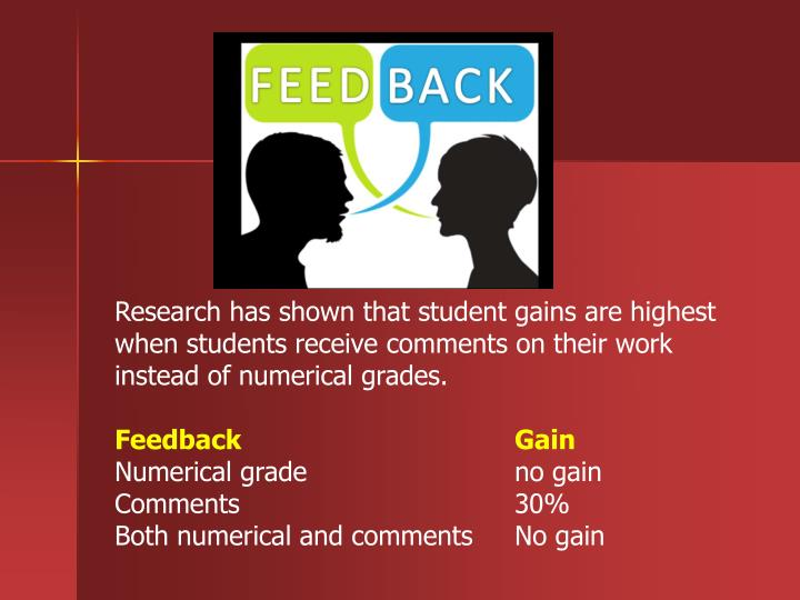 Research has shown that student gains are highest when students receive comments on their work instead of numerical grades.