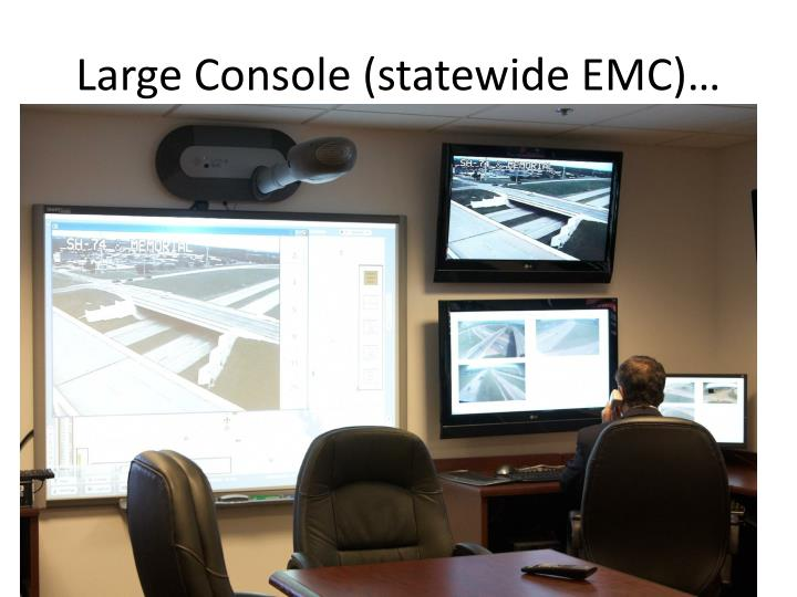 Large Console (statewide EMC)…