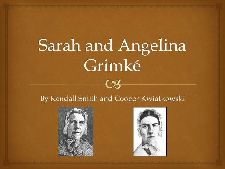 an introduction to the lives of sarah and angelina grimke Sue monk kidd writes that her first encounter with sarah and angelina grimké came during an grimke sisters inspire sue monk kidd's 'invention of wings.