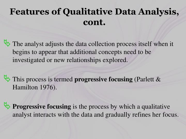 Features of Qualitative Data Analysis, cont.