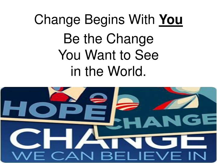Change Begins With