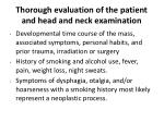 thorough evaluation of the patient and head and neck examination