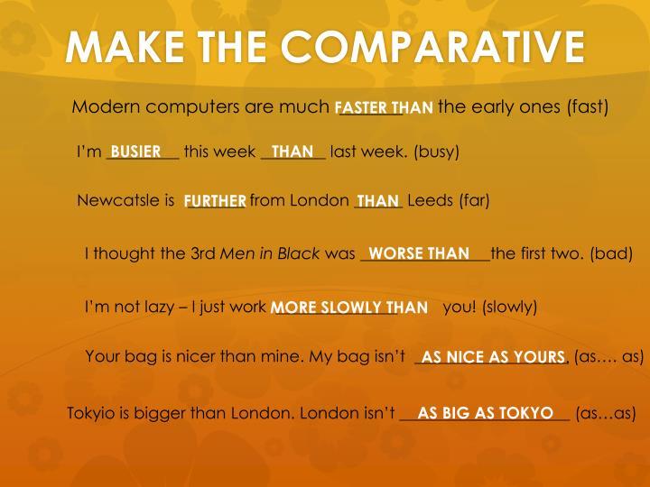 MAKE THE COMPARATIVE