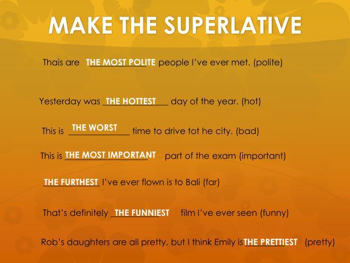 MAKE THE SUPERLATIVE