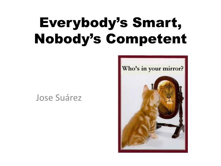 everybody s smart nobody s competent n.