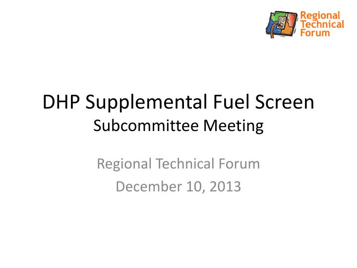 Dhp supplemental fuel screen subcommittee meeting