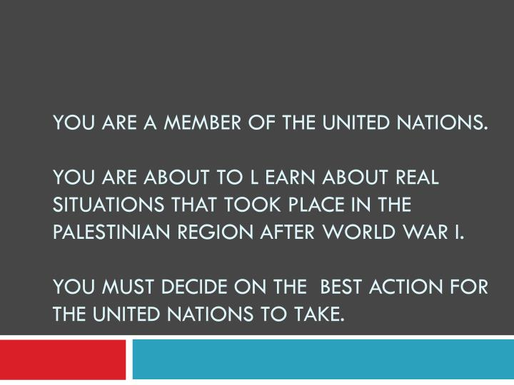 You are a member of the United Nations.