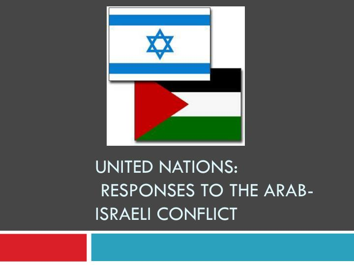 United nations responses to the arab israeli conflict