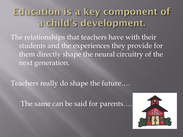 Education is a key component of a child's development.
