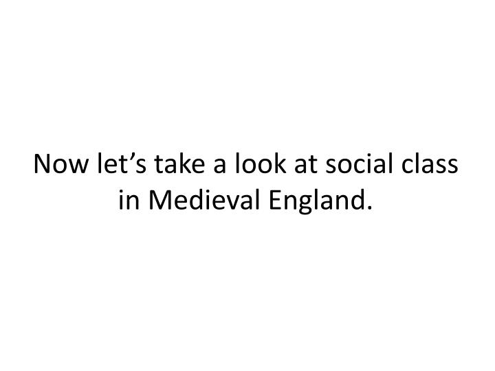Now let's take a look at social class in Medieval England.