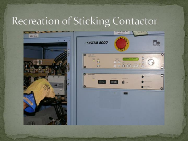 Recreation of Sticking Contactor