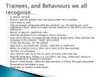 trainees and behaviours we all recognise