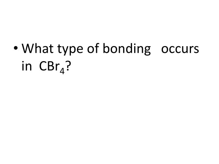What type of bonding   occurs  in  CBr