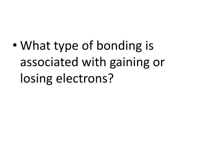 What type of bonding is associated with gaining or losing electrons?